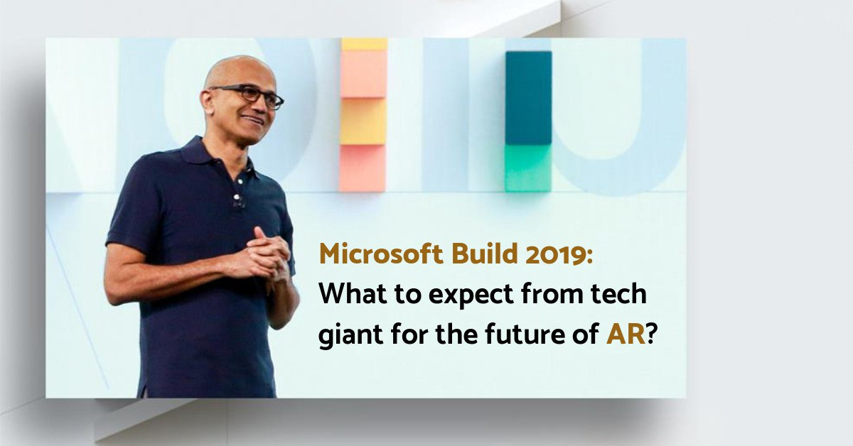 Microsoft Build 2019: What to expect from the tech-giant for the future of AR?